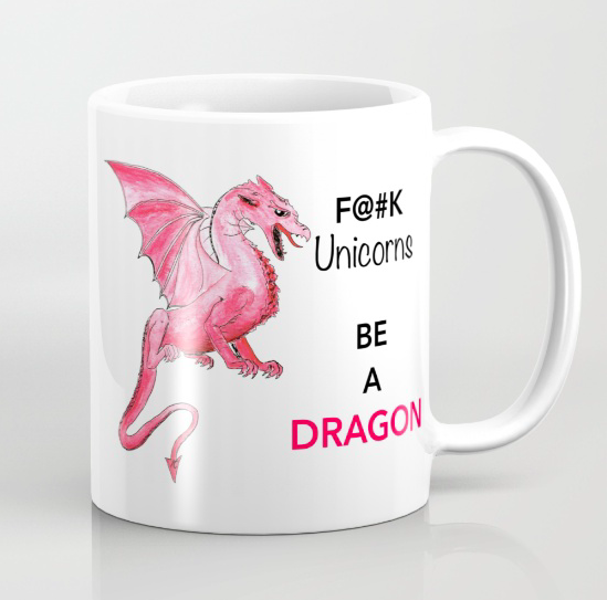 fxxk-the-unicorns-be-a-dragon-by-miss-coco-mug-from-society6-jpg