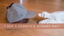 I sew a Sherlock Holmes hat! - by Miss Coco