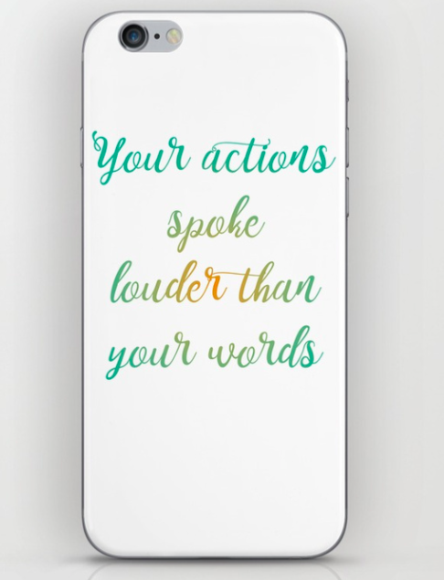 Your actions spoke louder than your words - passive aggressive phone case!