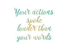 Your actions spoke louder than your words - designed by Miss Coco