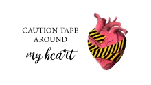 Caution tape around my heart by Miss Coco
