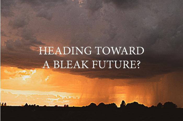 Heading toward a bleak future