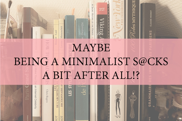 Maybe being a minimalist sucks a bit after all